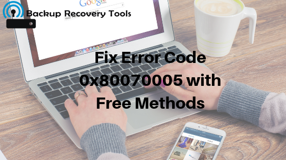 Fix Error Code 0x80070005 with Free Methods - BKF File Recovery